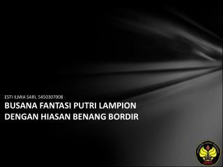 ESTI ILMIA SARI, 5450307008 BUSANA FANTASI PUTRI LAMPION DENGAN HIASAN BENANG BORDIR