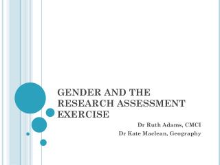 GENDER AND THE RESEARCH ASSESSMENT EXERCISE