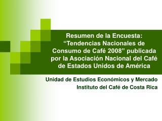Resumen de la Encuesta:   Tendencias Nacionales de Consumo de Caf  2008  publicada por la Asociaci n Nacional del Caf  d