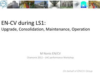 EN-CV during LS1:  Upgrade, Consolidation, Maintenance, Operation