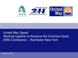 United Way Speak Working together to Advance the Common Good AIRS Conference – Rochester New York