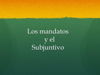 Los  mandatos y  el  Subjuntivo