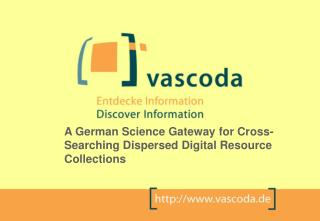 A German Scien ce Gateway  for Cross-Searching Dis persed  Digital Resource Collections