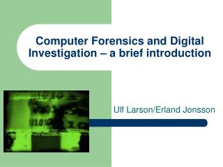 Computer Forensics and Digital Investigation – a brief introduction