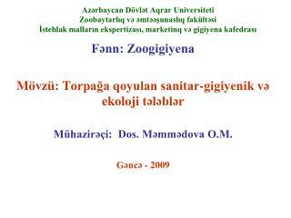 Fənn: Zoogigiyena M övzü: T o rpağa qoyulan sanitar-gigiyenik və ekoloj i  tələblər