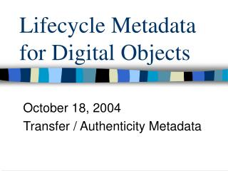 Lifecycle Metadata for Digital Objects
