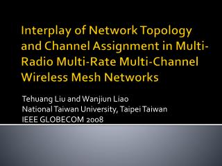 Tehuang  Liu and  Wanjiun  Liao National Taiwan University, Taipei Taiwan IEEE GLOBECOM 2008