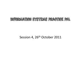 Session 4, 26 th  October 2011