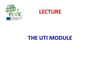 THE UTI MODULE