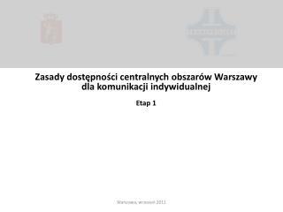 Zasady dostępności centralnych obszarów Warszawy dla komunikacji indywidualnej  Etap 1
