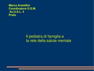 Marco Armellini Coordinatore D.S.M.  Az.U.S.L. 4 Prato