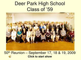 Deer Park High School Class of '59 50 th  Reunion – September 17, 18 & 19, 2009