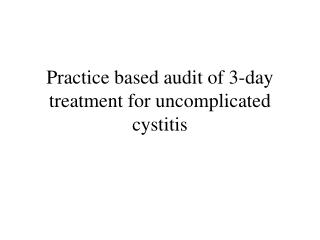 Practice based audit of 3-day treatment for uncomplicated cystitis