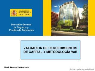 VALUACION DE REQUERIMIENTOS DE CAPITAL Y METODOLOGÍA VaR