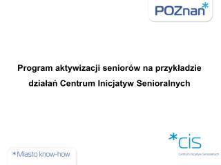 Program aktywizacji seniorów na przykładzie działań Centrum Inicjatyw Senioralnych