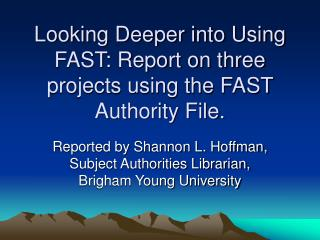 Looking Deeper into Using FAST: Report on three projects using the FAST Authority File.