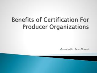Benefits of Certification For Producer Organizations