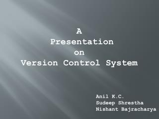 A  Presentation  on  Version Control System