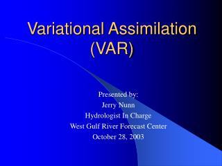 Variational Assimilation (VAR)