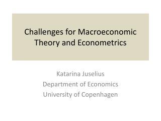 Challenges for Macroeconomic Theory and Econometrics