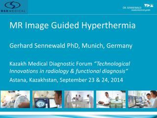 MR Image Guided Hyperthermia  Gerhard  Sennewald  PhD, Munich, Germany