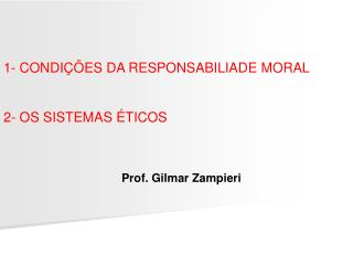 1- CONDIÇÕES DA RESPONSABILIADE MORAL 2- OS SISTEMAS ÉTICOS