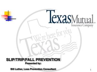 SLIP/TRIP/FALL PREVENTION Presented by: Bill Luther, Loss Prevention Consultant