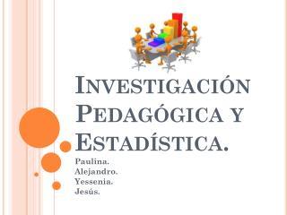 Investigación Pedagógica y Estadística.