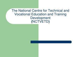 The National Centre for Technical and Vocational Education and Training Development ( NCTVETD )