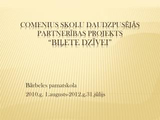 """Comenius  skolu daudzpusējās partnerības projekts  """"BIĻETE DZĪVEI"""""""