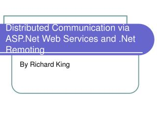 Distributed Communication via ASP.Net Web Services and .Net Remoting