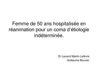 Femme de 50 ans hospitalisée en réanimation pour un coma d'étiologie indéterminée.