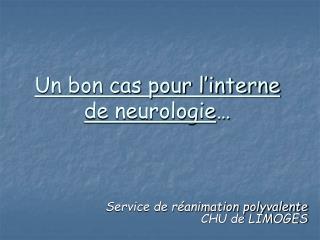 Un bon cas pour l'interne de neurologie …