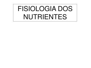 FISIOLOGIA DOS NUTRIENTES
