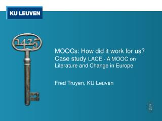 MOOCs: How did it work for us?  Case study  LACE - A MOOC  o n Literature and Change in Europe