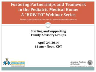 Starting and Supporting  Family Advisory Groups April 24, 2014 11 am – Noon, CDT