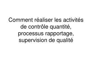 Comment réaliser les activités de contrôle quantité, processus rapportage, supervision de qualité