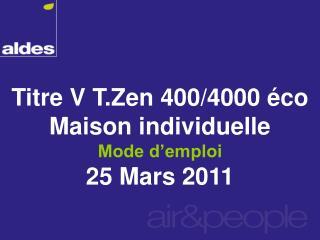 Titre V T.Zen 400/4000 éco Maison individuelle Mode d'emploi 25 Mars 2011