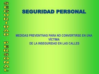 SEGURIDAD PERSONAL MEDIDAS PREVENTIVAS PARA NO CONVERTIRSE EN UNA V�CTIMA