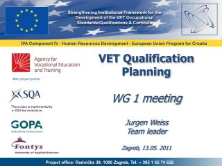 VET Qualification Planning WG 1 meeting Jurgen Weiss Team leader Zagreb ,  13 .0 5 .  2011