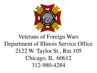 Veterans of Foreign Wars Department of Illinois Service Office 2122 W. Taylor St., Rm 105