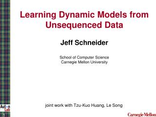 Learning Dynamic Models from Unsequenced Data Jeff Schneider School of Computer Science