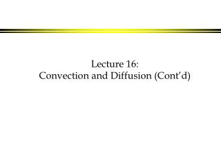 Lecture 16:    Convection and Diffusion (Cont'd)