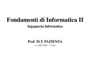 Fondamenti di Informatica II Ingegneria Informatica  Prof. M.T. PAZIENZA a.a. 2003-2004 – 3° ciclo