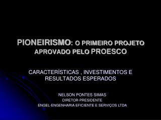 PIONEIRISMO :  O PRIMEIRO PROJETO  APROVADO PELO  PROESCO