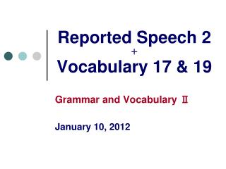 Reported Speech 2 + Vocabulary 17 & 19
