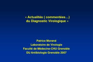 «Actualités ( commentées…) du Diagnostic Virologique»