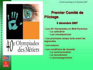 Premier Comité de Pilotage 5 décembre 2007  Les 40 e  Olympiades en Midi-Pyrénées  Le calendrier
