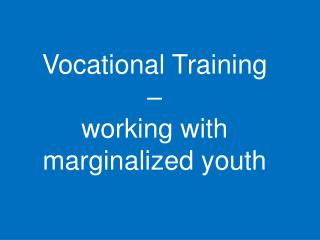 Vocational Training  �  working with marginalized youth