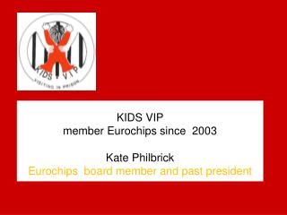 KIDS VIP member Eurochips since  2003 Kate Philbrick Eurochips  board member and past president